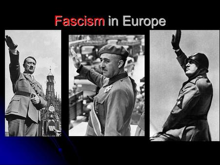 Fascism in Europe What is Fascism? A political movement that promotes an extreme form of nationalism, a denial of individual rights, and dictatorial.