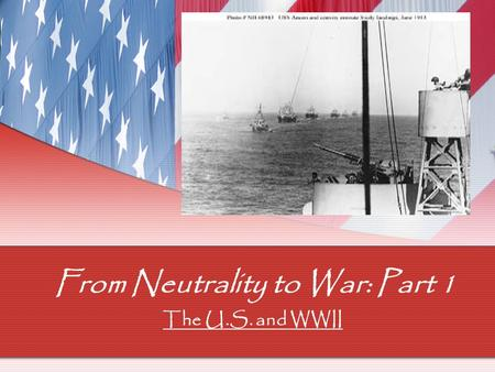 From Neutrality to War: Part 1 The U.S. and WWII.