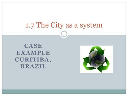 CASE EXAMPLE CURITIBA, BRAZIL 1.7 The City as a system.