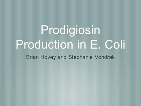 Prodigiosin Production in E. Coli Brian Hovey and Stephanie Vondrak.