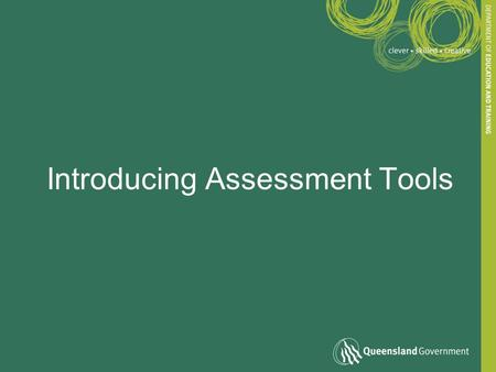 Introducing Assessment Tools. What is an assessment tool? The instrument/s and procedures used to gather and interpret evidence of competence: –Instrument.