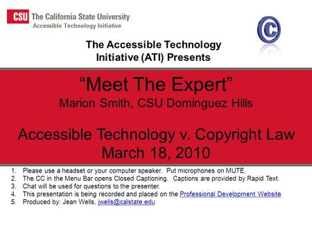 "The Accessible Technology Initiative (ATI) Presents ""Meet The Expert"" Marion Smith, CSU Dominguez Hills Accessible Technology v. Copyright Law March 18,"