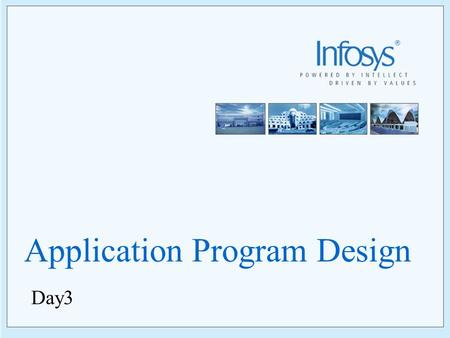 Application Program Design Day3. 2 Copyright © 2005, Infosys Technologies Ltd ER/CORP/CRS/TP01/003 Version No: 1.0 Objectives Basic CICS programming –Structure.