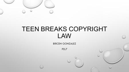 TEEN BREAKS COPYRIGHT LAW BRICEN GONZALEZ PD.7. DOWNLOADING UNAUTHORIZED MUSIC VIDEOS AND SOUND RECORDINGS -DOWNLOADING UNAUTHORIZED MUSIC VIDEOS AND.