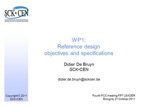 WP1: Reference design objectives and specifications Didier De Bruyn SCKCEN Fourth PCC meeting FP7 LEADER Bologna, 27 October.