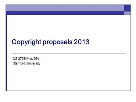 Copyright proposals 2013 CS 275B/Mus 254 Stanford University.