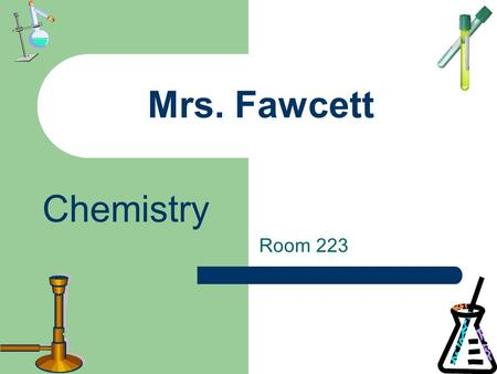 Mrs. Fawcett Room 223 Chemistry. Rules Be on time and in uniform Eat before you get here No distractions (cards, music, games, cell phones, etc.) Treat.