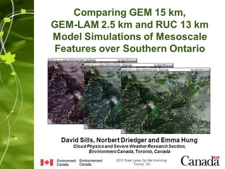 Comparing GEM 15 km, GEM-LAM 2.5 km and RUC 13 km Model Simulations of Mesoscale Features over Southern Ontario 2010 Great Lakes Op Met Workshop Toronto,
