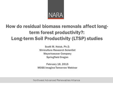 Northwest Advanced Renewables Alliance How do residual biomass removals affect long- term forest productivity?: Long-term Soil Productivity (LTSP) studies.