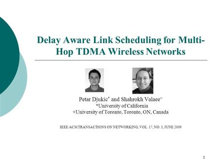1 Delay Aware Link Scheduling for Multi- Hop TDMA Wireless Networks Petar Djukic * and Shahrokh Valaee + *University of California +University of Toronto,