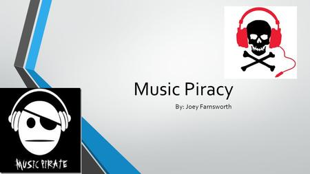 Music Piracy By: Joey Farnsworth. Music Piracy Music piracy is something that is illegally being downloaded by a website that is not really real.