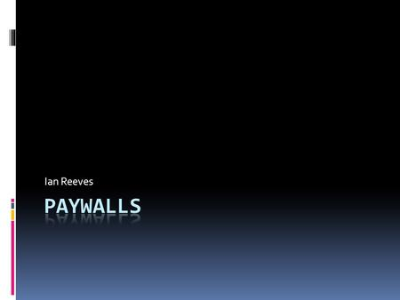 Ian Reeves. What is a paywall?  A mechanism for allowing access to certain elements of published online content only to those users who have made some.