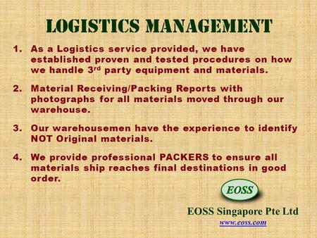 Logistics Management 1.As a Logistics service provided, we have established proven and tested procedures on how we handle 3 rd party equipment and materials.