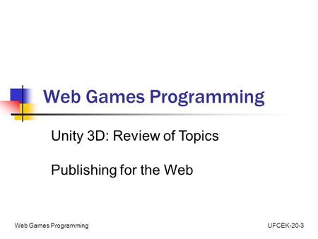 UFCEK-20-3Web Games Programming Unity 3D: Review of Topics Publishing for the Web.