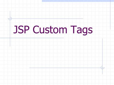 JSP Custom Tags. Prerequisites Servlet API Mapping to JSP implicit objects JavaServer Pages Basic syntax Implementation via servlet API XML.