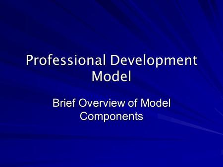 Professional Development Model Brief Overview of Model Components.