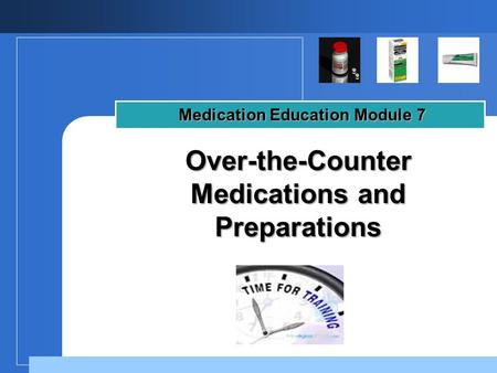 Company LOGO Over-the-Counter Medications and Preparations Medication Education Module 7.