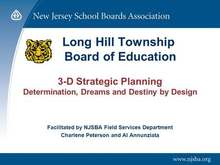 Long Hill Township Board of Education 3-D Strategic Planning Determination, Dreams and Destiny by Design Facilitated by NJSBA Field Services Department.