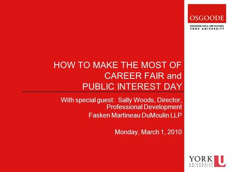 HOW TO MAKE THE MOST OF CAREER FAIR and PUBLIC INTEREST DAY With special guest: Sally Woods, Director, Professional Development Fasken Martineau DuMoulin.