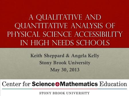 A Qualitative AND Quantitative Analysis Of Physical Science Accessibility In High Needs Schools Keith Sheppard & Angela Kelly Stony Brook University May.