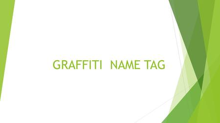 GRAFFITI NAME TAG. Materials You need: -grey lead pencil - ruler - A3 sheet of paper - fineliner - coloured pencils, pastels, textas.