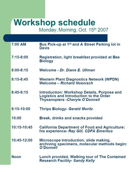 Workshop schedule Monday, Morning, Oct. 15 th 2007 7:00 AMBus Pick-up at 1 st and A Street Parking lot in Davis 7:15-8:00 Registration, light breakfast.