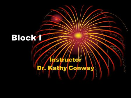 Block I Instructor Dr. Kathy Conway. Introductions Move to new group based on the color of your card Introduce yourself Complete Group sheet (Leave your.