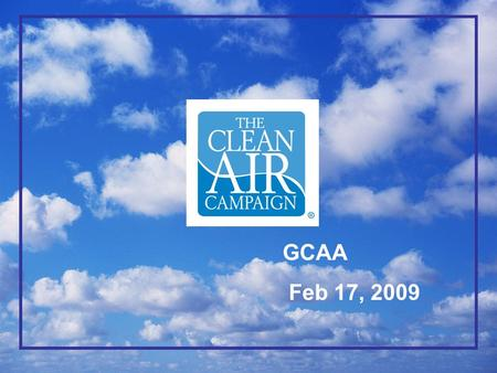 GCAA Feb 17, 2009. Results 1.2 million miles of travel 600 tons of air pollution Each day these efforts reduce: Currently partnering with more than 1650.