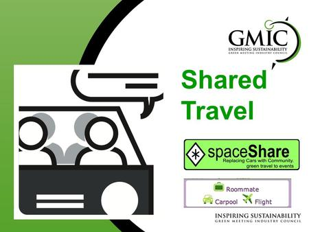 Shared Travel. What can Event Planners do? 1. Carpool Coordination for regional travelers. 2. Taxi sharing or full shuttles. Online tools; meeting place.