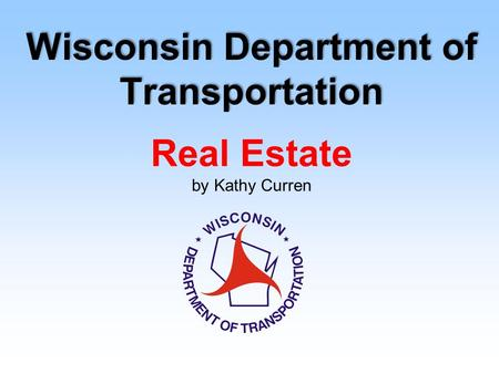 Real Estate by Kathy Curren Wisconsin Department of Transportation.
