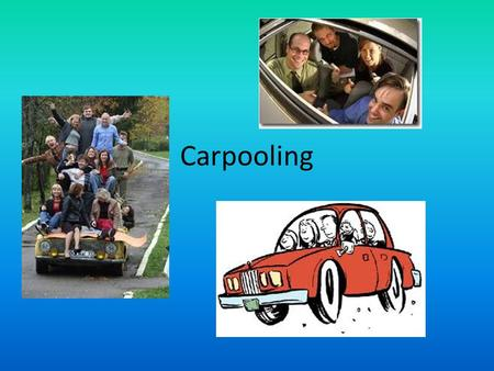 Carpooling. What is carpooling? Today it is important to promote initiatives to reduce car dependency and improve environmental quality. One such initiative.