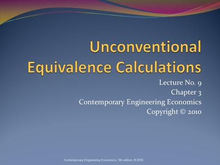 Lecture No. 9 Chapter 3 Contemporary Engineering Economics Copyright © 2010 Contemporary Engineering Economics, 5th edition, © 2010.