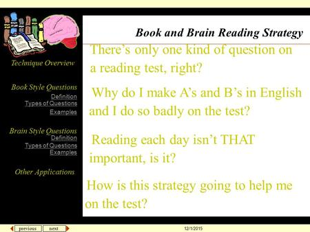 previous next 12/1/2015 There's only one kind of question on a reading test, right? Book Style Questions Brain Style Questions Definition Types of Questions.