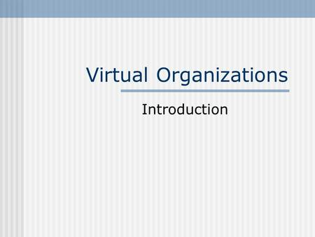 Virtual Organizations Introduction. Scope Virtual Organizations charactristics Virtual Organization and Virtual Team Virtual Organizations infrastructure.