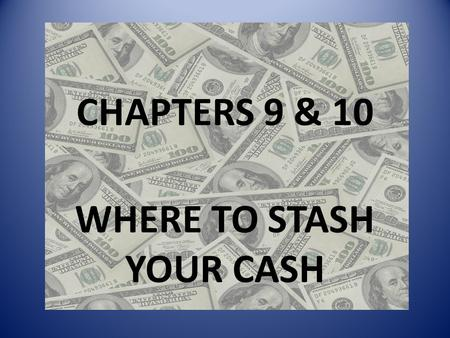 CHAPTERS 9 & 10 WHERE TO STASH YOUR CASH. LEARNING TARGETS Students can… Explain how banks make a profit Identify types of checking accounts Fill out.