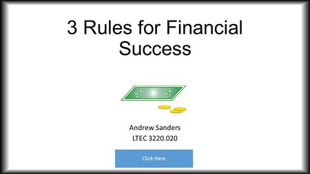 3 Rules for Financial Success Andrew Sanders LTEC 3220.020 Click Here.