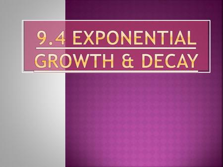 "The Law of Natural Growth: If Then k is the ""Proportionality Constant"" k>0 for growth k<0 for decay."