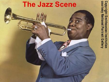 The Jazz Scene. Objective At the end of the class, students can  1)get the main idea of The Jazz Scene-- the history and development of early jazz 