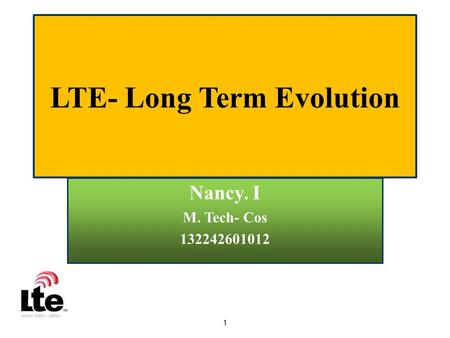 1 LTE- Long Term Evolution Nancy. I M. Tech- Cos 132242601012.