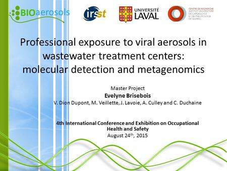 BIO aerosols BIO aerosols Professional exposure to viral aerosols in wastewater treatment centers: molecular detection and metagenomics Master Project.