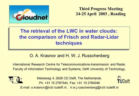 The retrieval of the LWC in water clouds: the comparison of Frisch and Radar-Lidar techniques O. A. Krasnov and H. W. J. Russchenberg International Research.