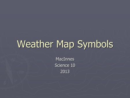 Weather Map Symbols MacInnes Science 10 2013. Temperature ► The value highlighted in yellow located in the upper left corner is the temperature in degrees.