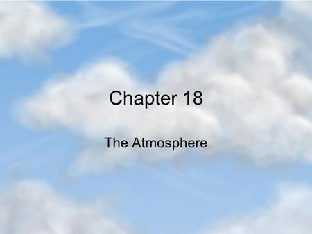 Chapter 18 The Atmosphere. Earth's Atmosphere Made of a mixture of lots of gases 79% 21%