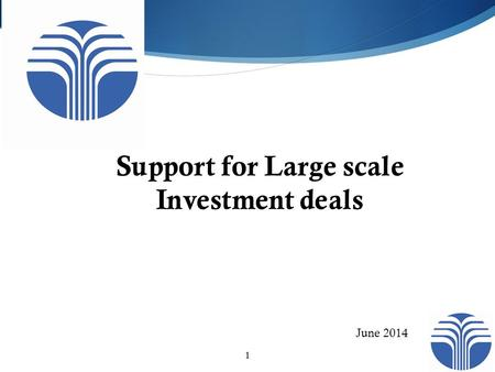 Support for Large scale Investment deals 1 June 2014.