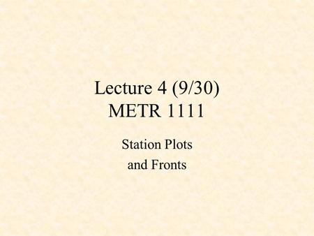 Lecture 4 (9/30) METR 1111 Station Plots and Fronts.