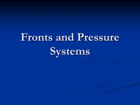 Fronts and Pressure Systems. Review What is an air mass? What is an air mass? a large volume of air in which temperature and humidity are nearly the same.