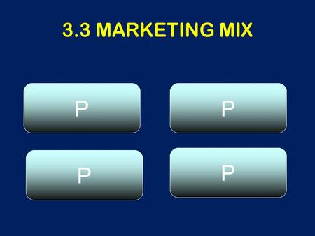 3.3 MARKETING MIX PRODUCTPRICE PROMOTION PLACE P P PP.