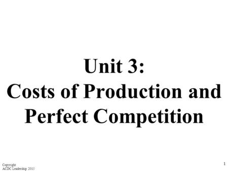 Unit 3: Costs of Production and Perfect Competition
