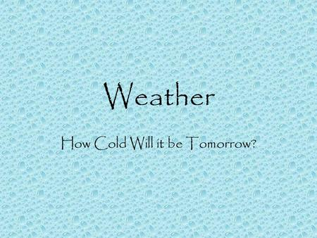 Weather How Cold Will it be Tomorrow? Heat Transfer As temperature rises, the energy within a molecule also increases Radiation-direct transfer of heat.