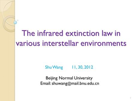 The infrared extinction law in various interstellar environments 1 Shu Wang 11, 30, 2012 Beijing Normal University   mail.bnu.edu.cn.